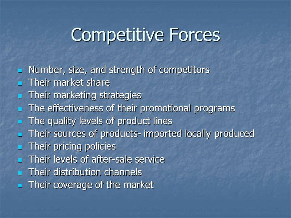 Competitive Forces Number, size, and strength of competitors