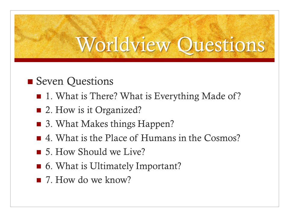 Worldview Questions Seven Questions