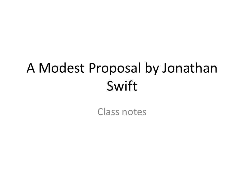 thesis a modest proposal What is the real thesis of a modest thesis for a modest proposal by jonathan swift proposal thesis click here for more information misanthropy in a modest proposal by jonathan swift the judgements that swifts satires ask us to make go well beyond straightforward condemnation of the.