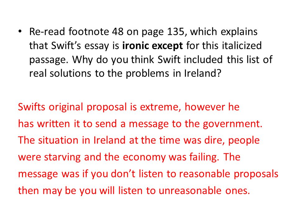 an analysis of a modest proposal by jonathan swift A modest proposal is a juvenalian satirical essay written and published anonymously by jonathan swift in 1729 swift suggests that the impoverished irish might ease their economic troubles by selling their children as food for the rich.