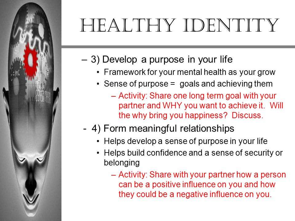 Healthy Identity 3) Develop a purpose in your life