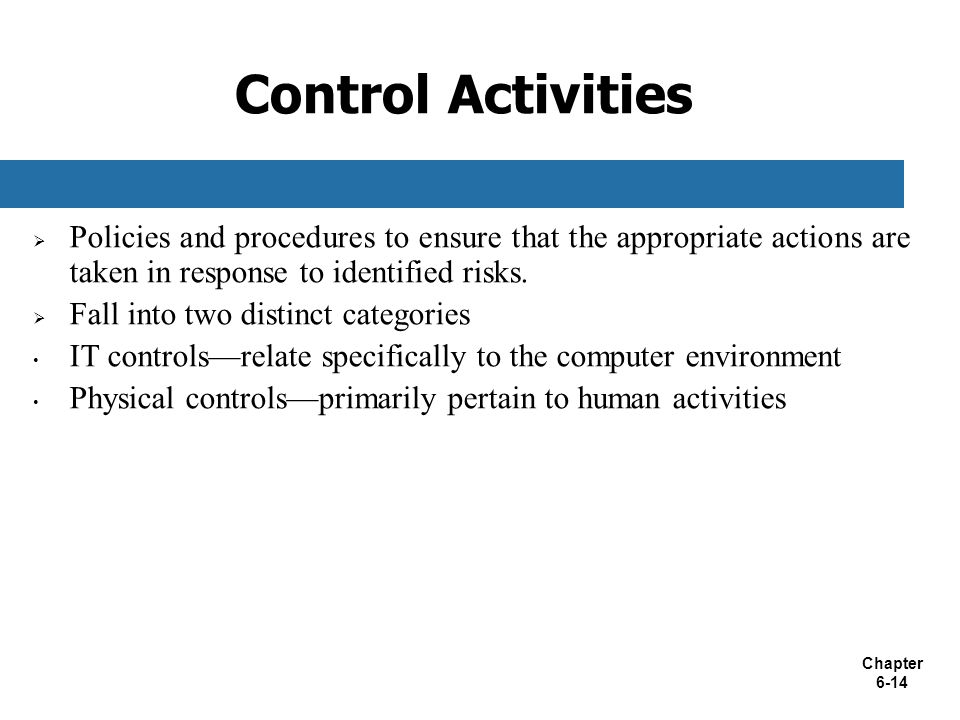 Control Activities Policies and procedures to ensure that the appropriate actions are taken in response to identified risks.