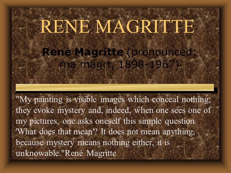 Rene Magritte (pronounced: rna mägrt, )