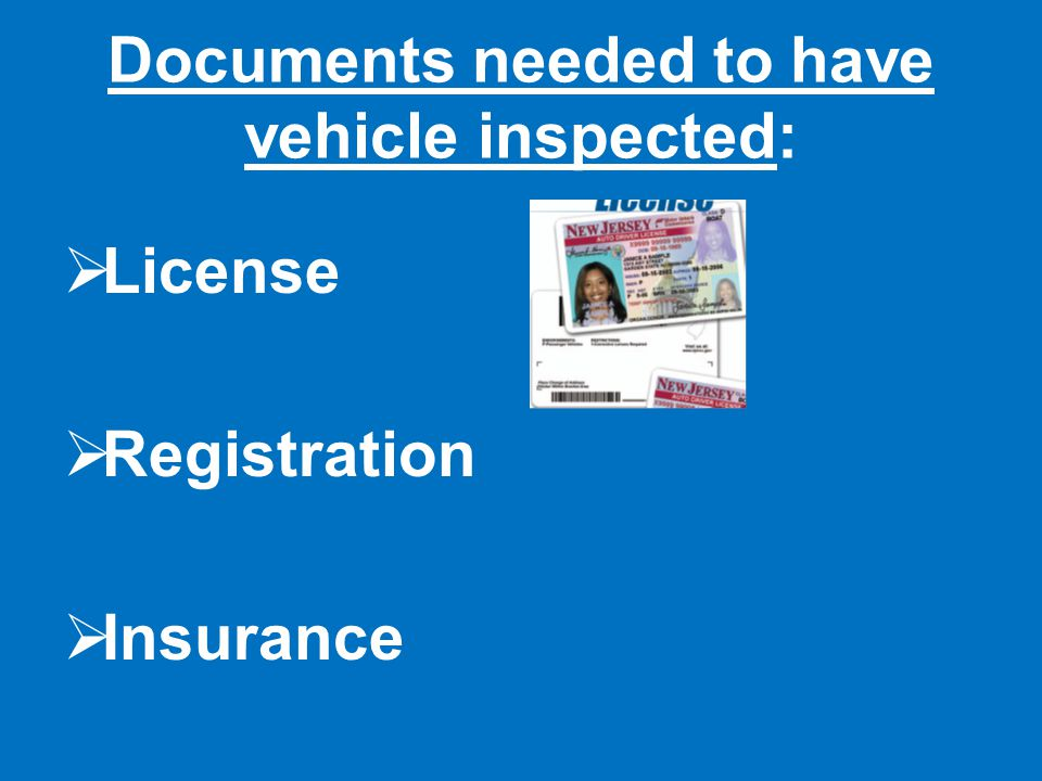 Documents needed to have vehicle inspected: