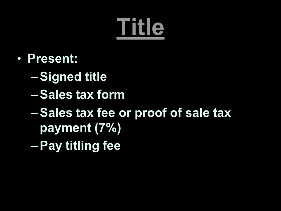 Title Present: Signed title Sales tax form