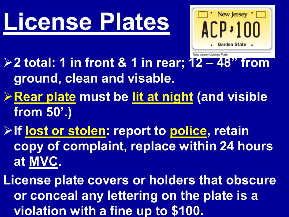 License Plates 2 total: 1 in front & 1 in rear; 12 – 48 from ground, clean and visable. Rear plate must be lit at night (and visible from 50'.)