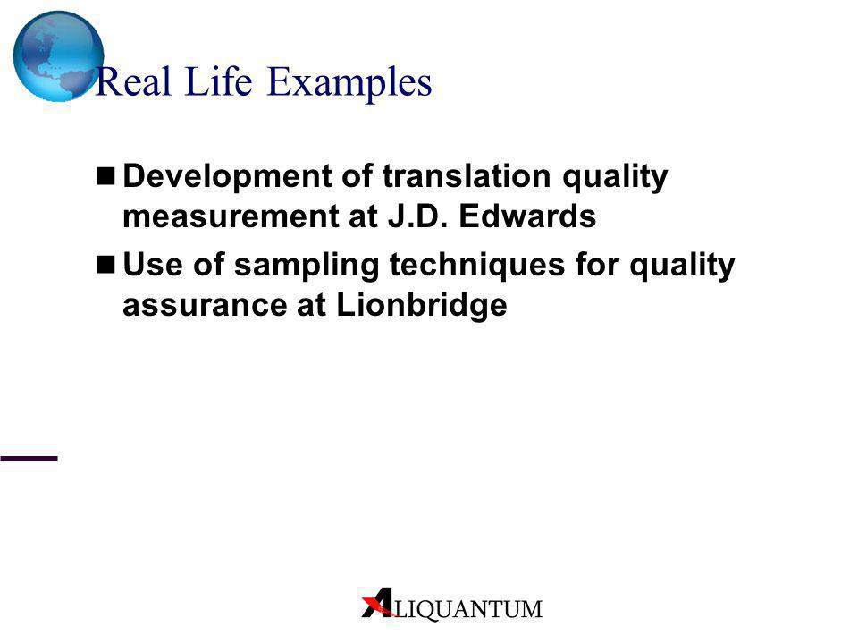 Real Life Examples Development of translation quality measurement at J.D. Edwards. Use of sampling techniques for quality assurance at Lionbridge.