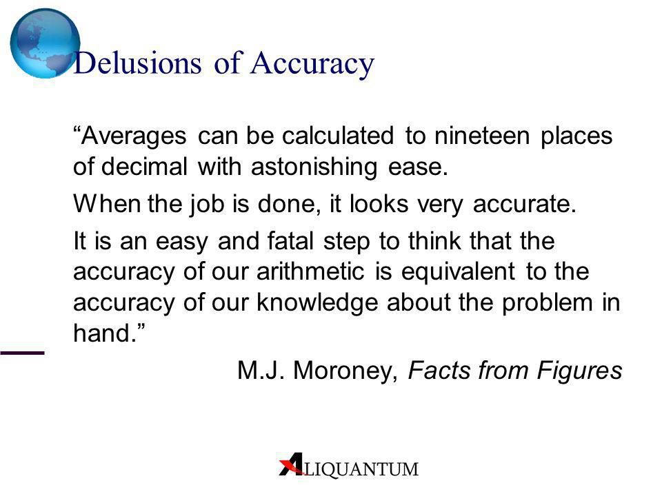 Delusions of Accuracy Averages can be calculated to nineteen places of decimal with astonishing ease.