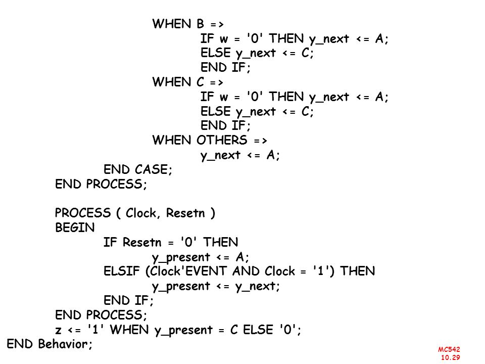 WHEN B => IF w = 0 THEN y_next <= A; ELSE y_next <= C; END IF; WHEN C => WHEN OTHERS => y_next <= A;