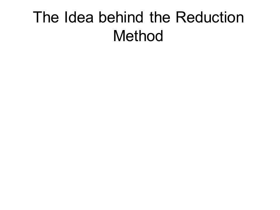 The Idea behind the Reduction Method