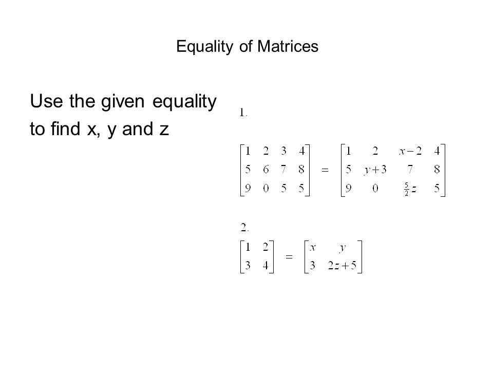 Equality of Matrices Use the given equality to find x, y and z