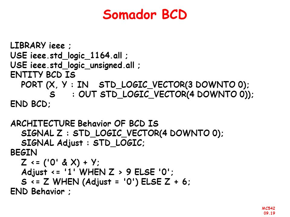 Somador BCD LIBRARY ieee ; USE ieee.std_logic_1164.all ;