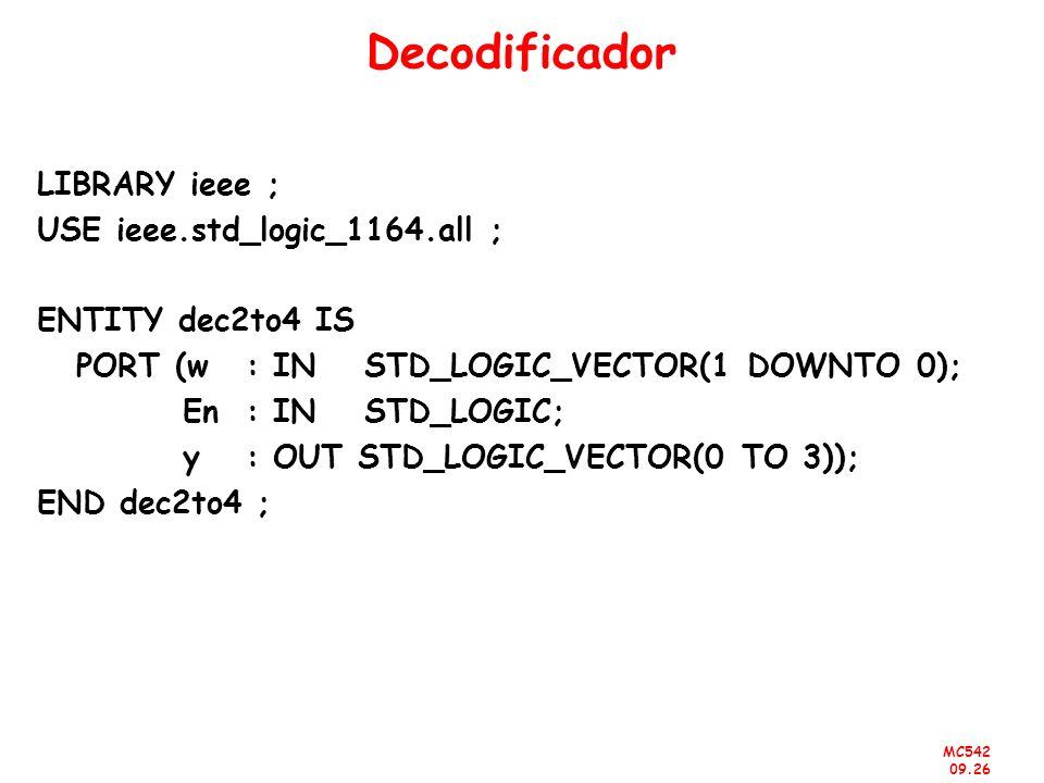 Decodificador LIBRARY ieee ; USE ieee.std_logic_1164.all ;