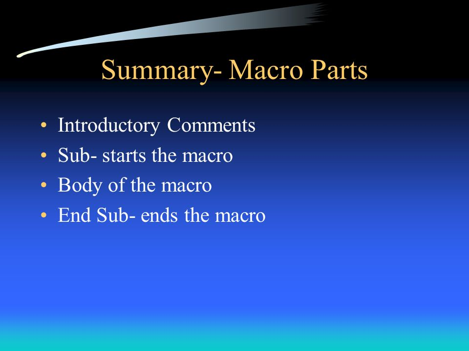 Summary- Macro Parts Introductory Comments Sub- starts the macro