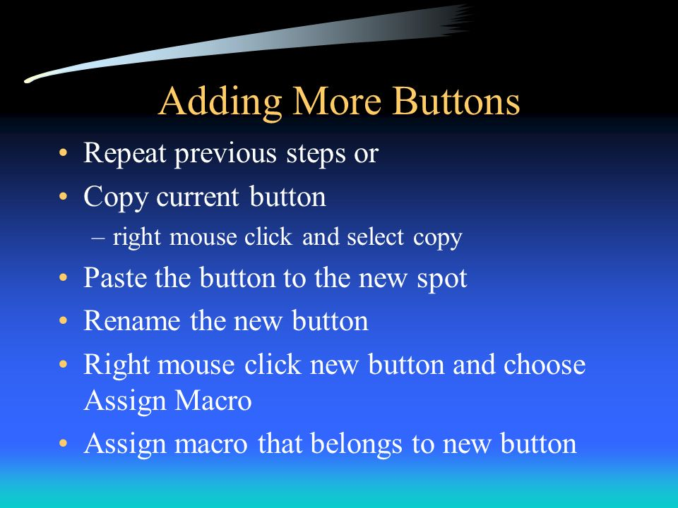 Adding More Buttons Repeat previous steps or Copy current button