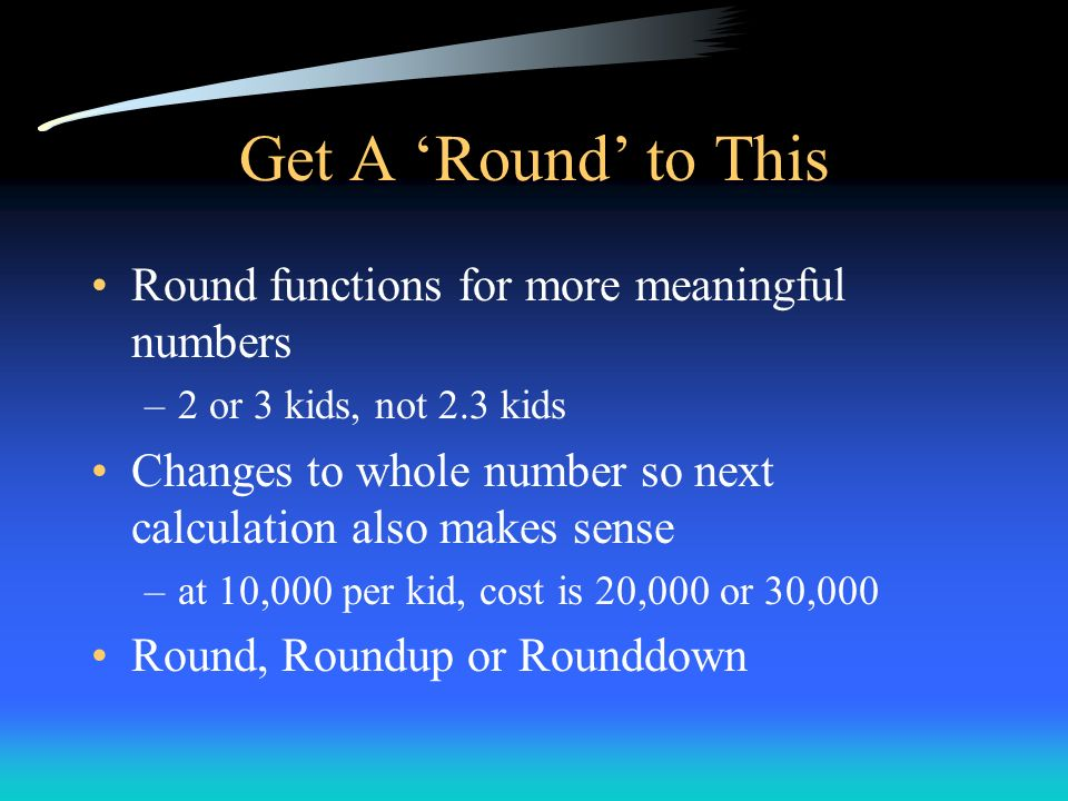 Get A 'Round' to This Round functions for more meaningful numbers
