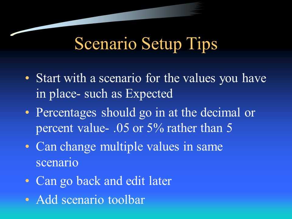 Scenario Setup Tips Start with a scenario for the values you have in place- such as Expected.
