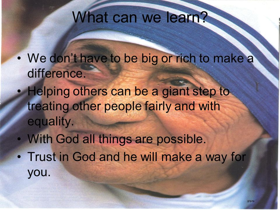 What can we learn We don't have to be big or rich to make a difference.