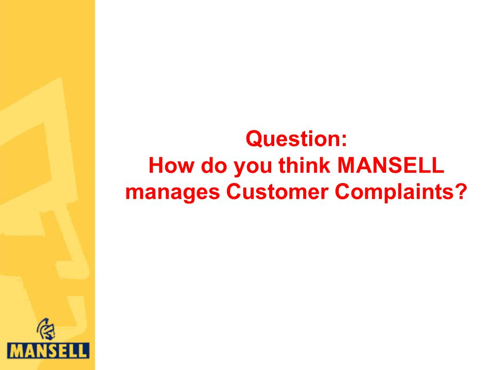 Question: How do you think MANSELL manages Customer Complaints
