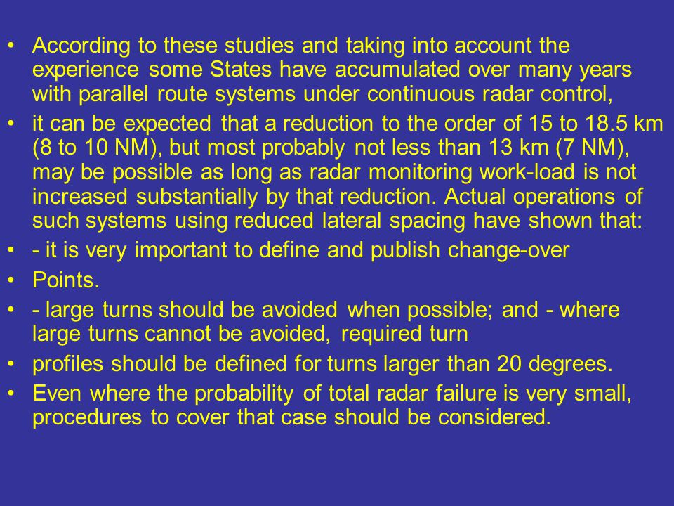 According to these studies and taking into account the experience some States have accumulated over many years with parallel route systems under continuous radar control,