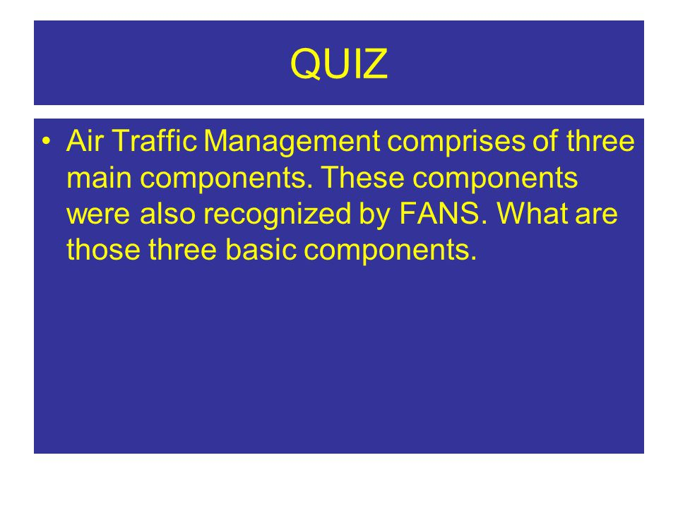 QUIZ Air Traffic Management comprises of three main components.