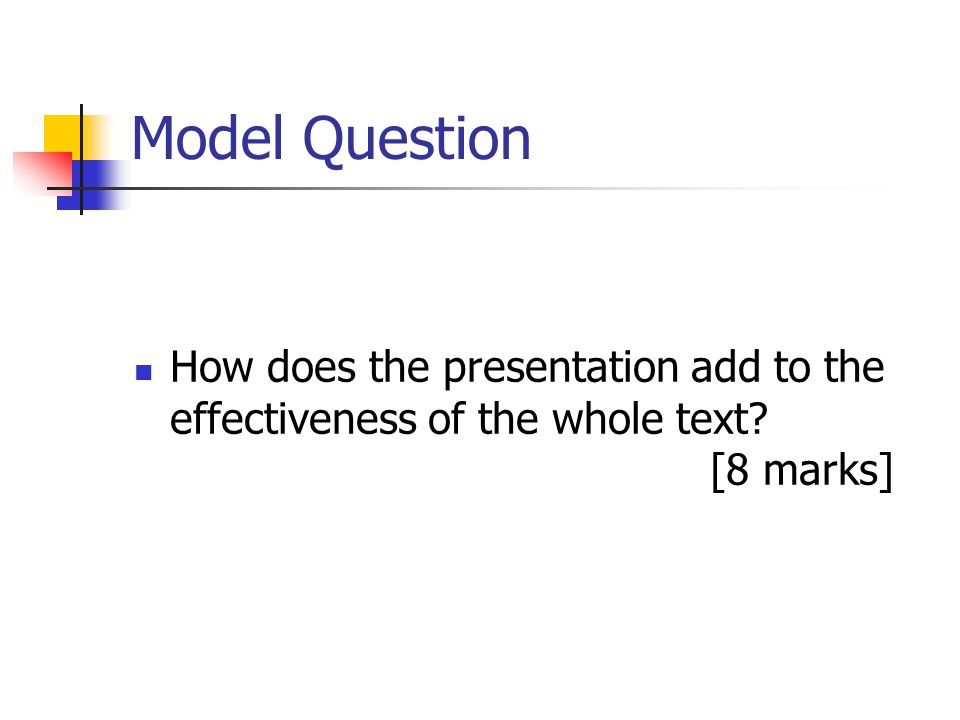 Model Question How does the presentation add to the effectiveness of the whole text [8 marks]