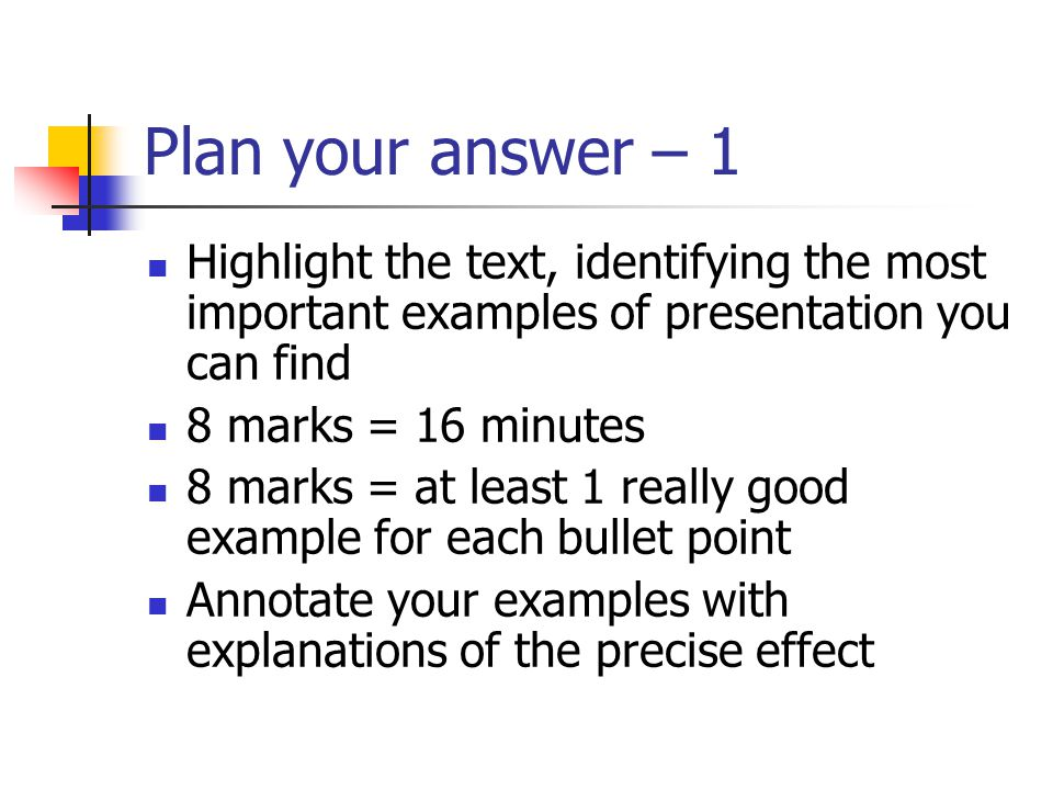 Plan your answer – 1 Highlight the text, identifying the most important examples of presentation you can find.