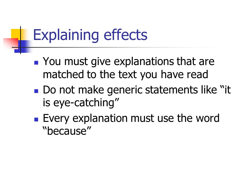Explaining effects You must give explanations that are matched to the text you have read. Do not make generic statements like it is eye-catching
