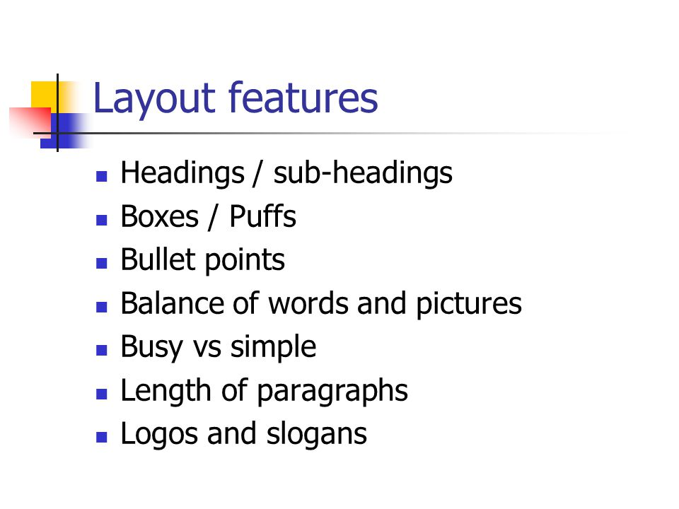 Layout features Headings / sub-headings Boxes / Puffs Bullet points