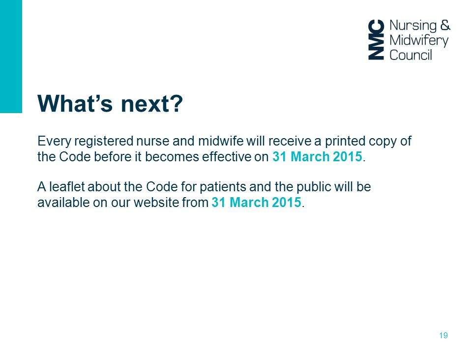 What's next Every registered nurse and midwife will receive a printed copy of the Code before it becomes effective on 31 March