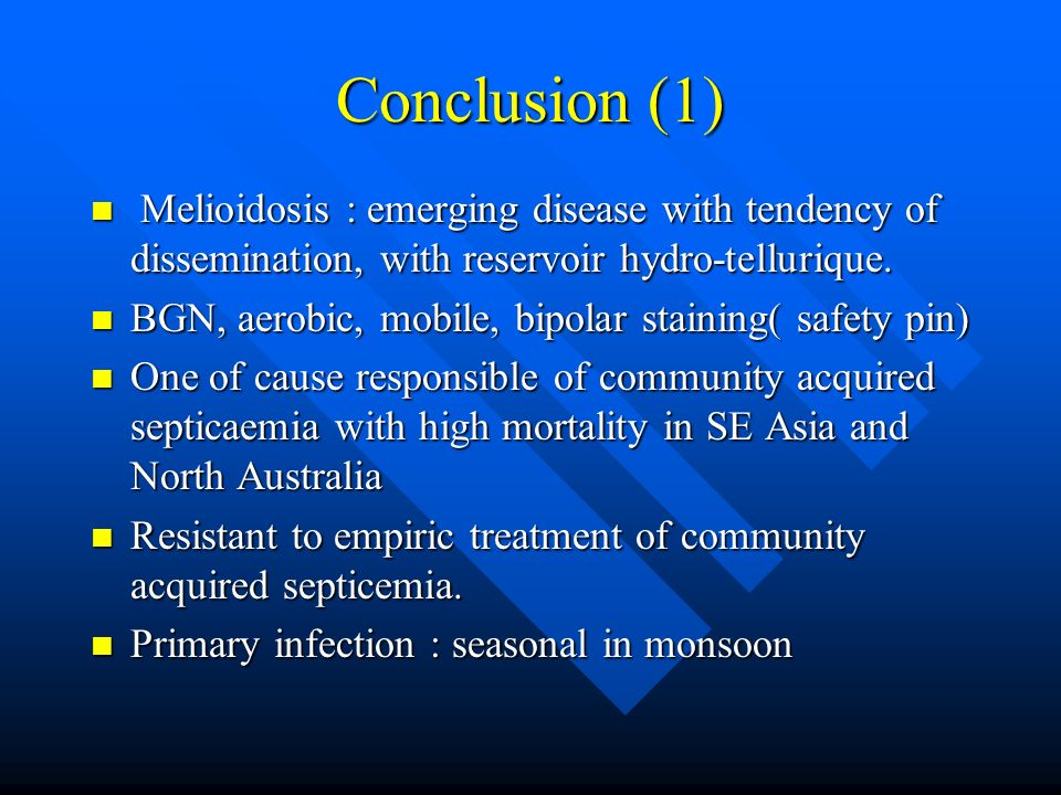 Conclusion (1) Melioidosis : emerging disease with tendency of dissemination, with reservoir hydro-tellurique.