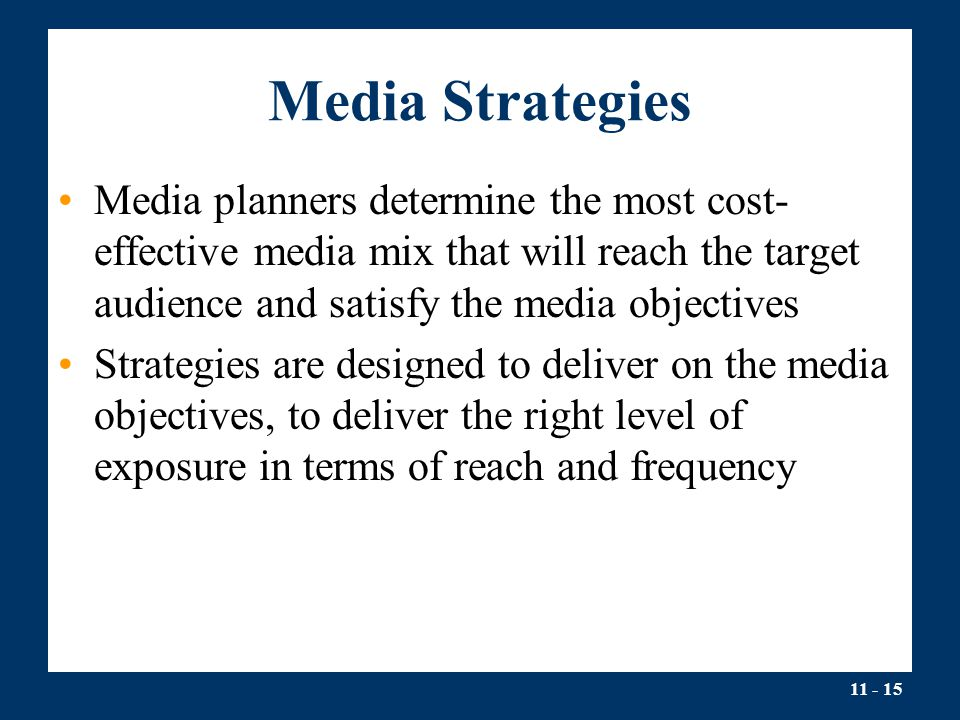 Media Strategies Media planners determine the most cost-effective media mix that will reach the target audience and satisfy the media objectives.