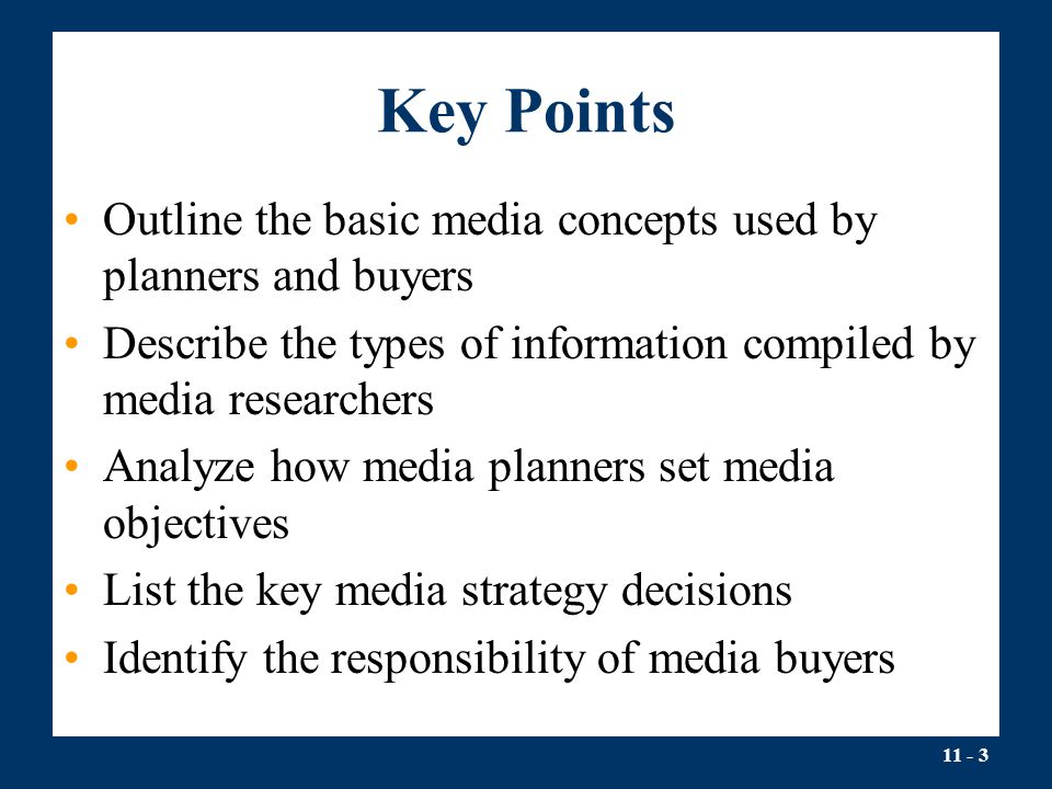 Key Points Outline the basic media concepts used by planners and buyers. Describe the types of information compiled by media researchers.