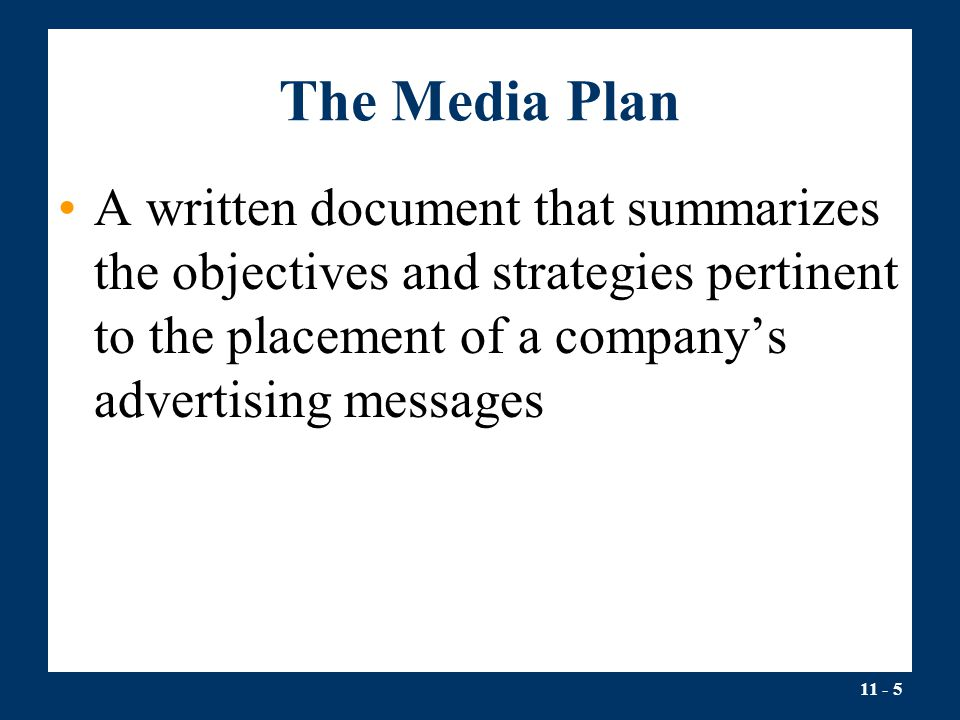 The Media Plan A written document that summarizes the objectives and strategies pertinent to the placement of a company's advertising messages.