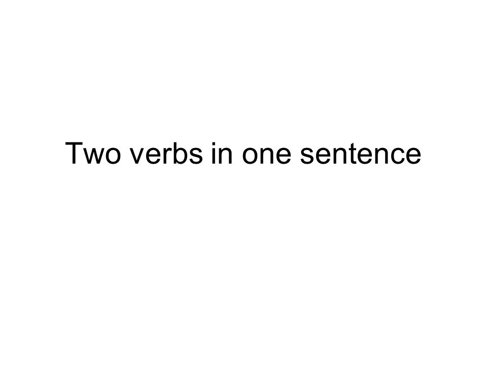 Two verbs in one sentence