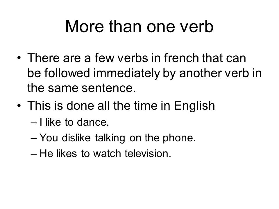 More than one verb There are a few verbs in french that can be followed immediately by another verb in the same sentence.