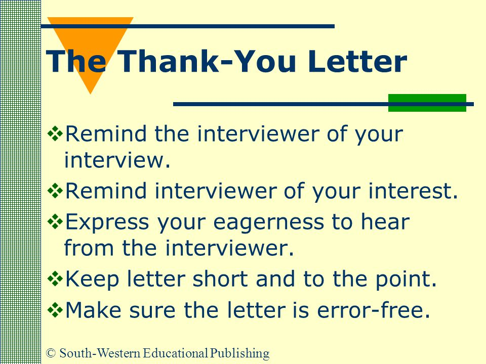 The Thank-You Letter Remind the interviewer of your interview.