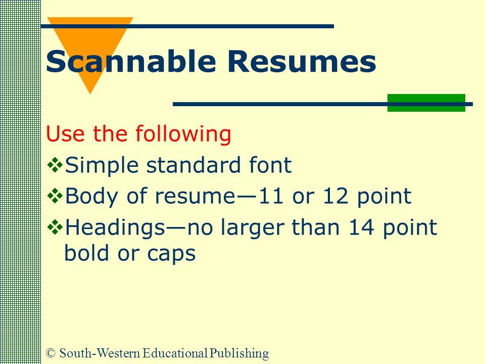 Scannable Resumes Use the following Simple standard font