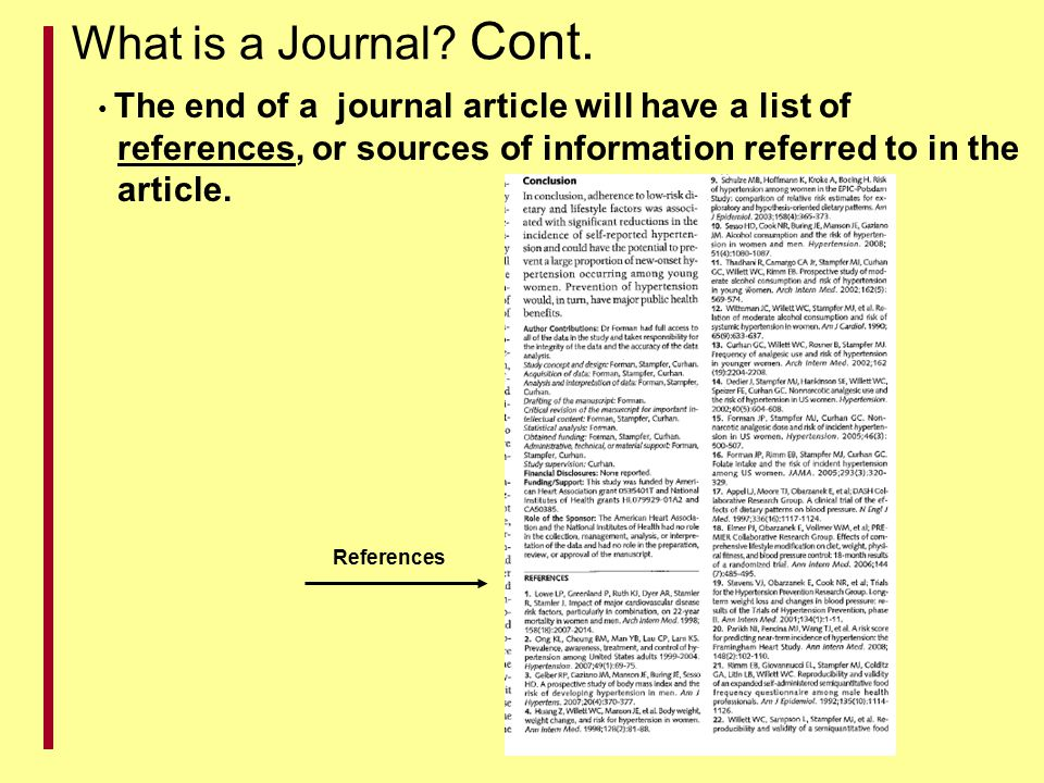 What is a Journal Cont. The end of a journal article will have a list of. references, or sources of information referred to in the.