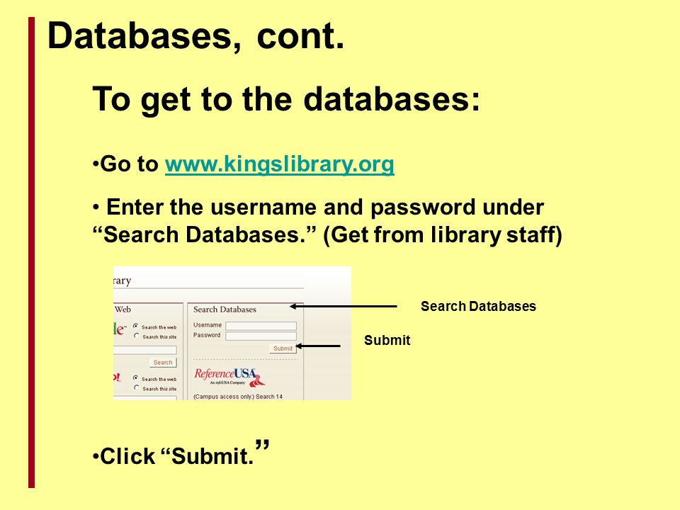 Databases, cont. To get to the databases: Go to