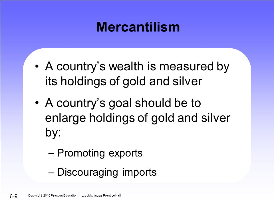 Mercantilism A country's wealth is measured by its holdings of gold and silver.