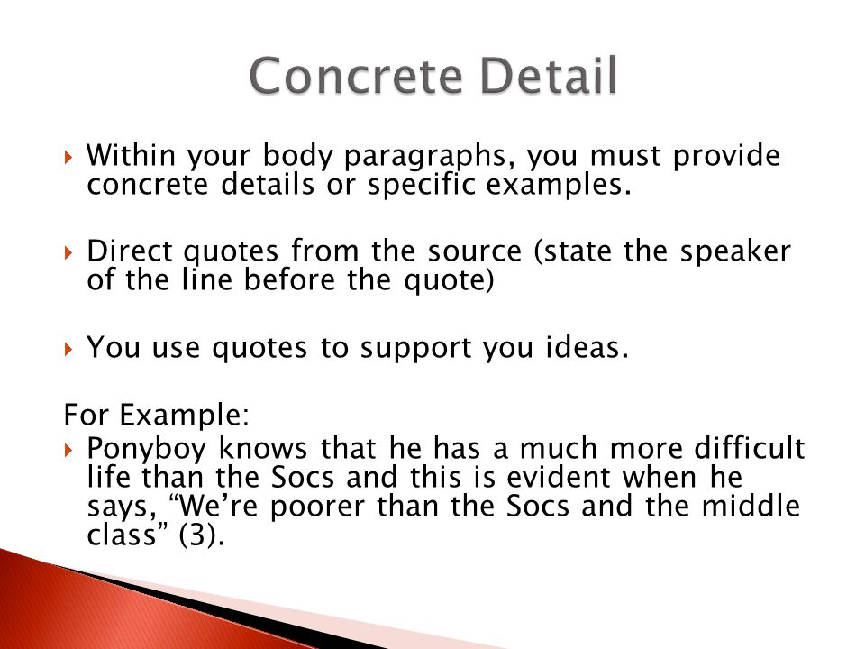 Concrete Detail Within your body paragraphs, you must provide concrete details or specific examples.