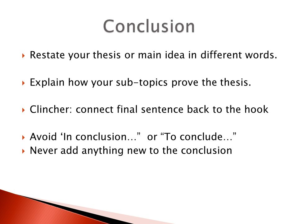 Conclusion Restate your thesis or main idea in different words.