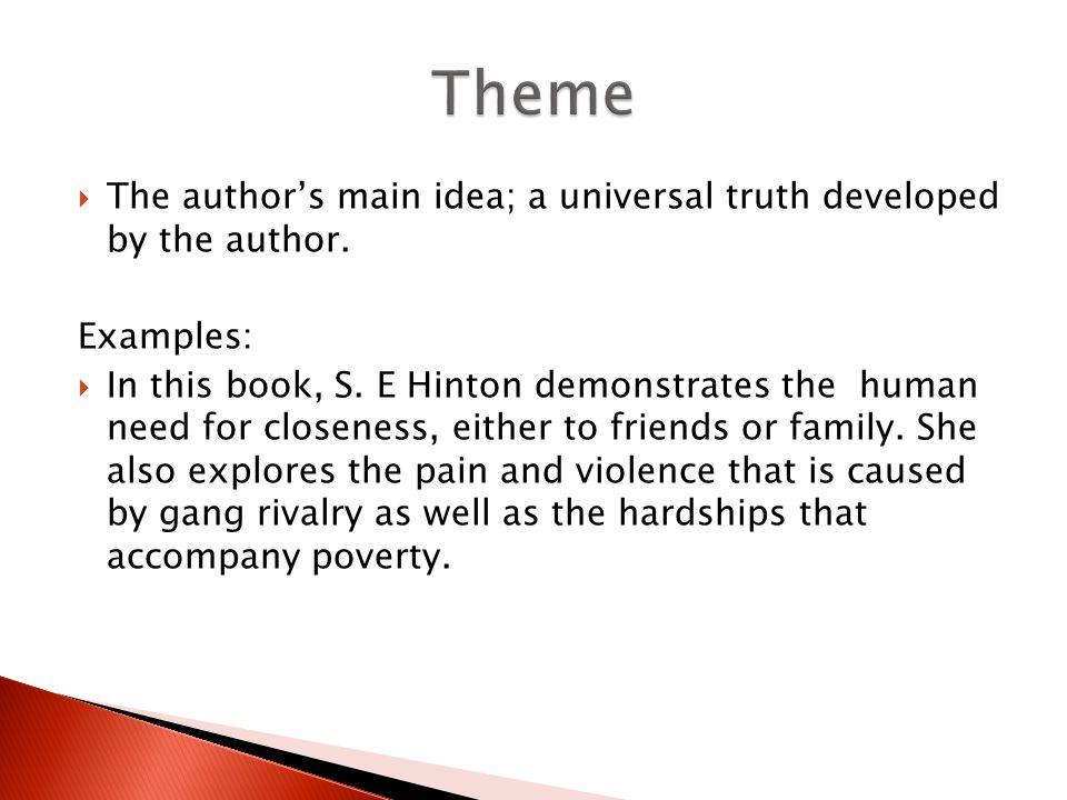 Theme The author's main idea; a universal truth developed by the author. Examples: