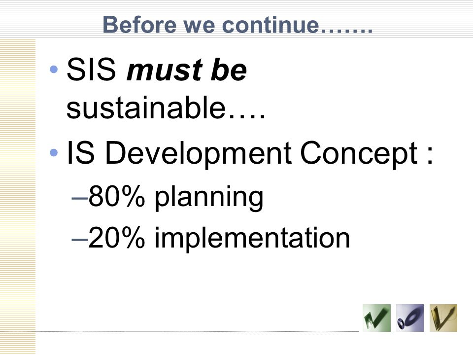 SIS must be sustainable…. IS Development Concept :