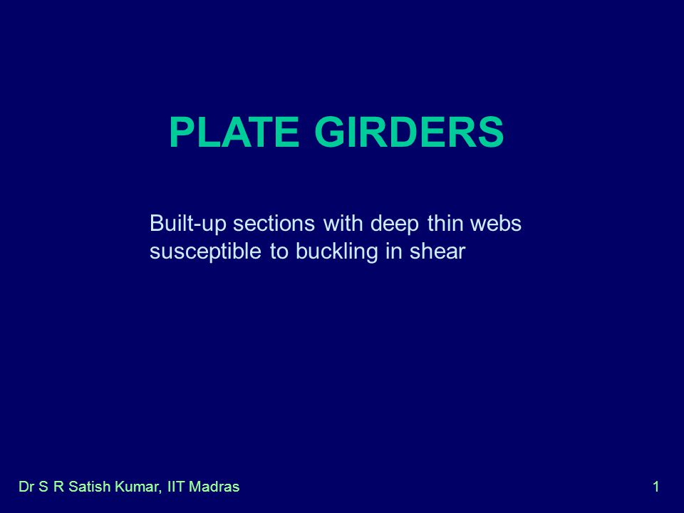 PLATE GIRDERS Built-up sections with deep thin webs