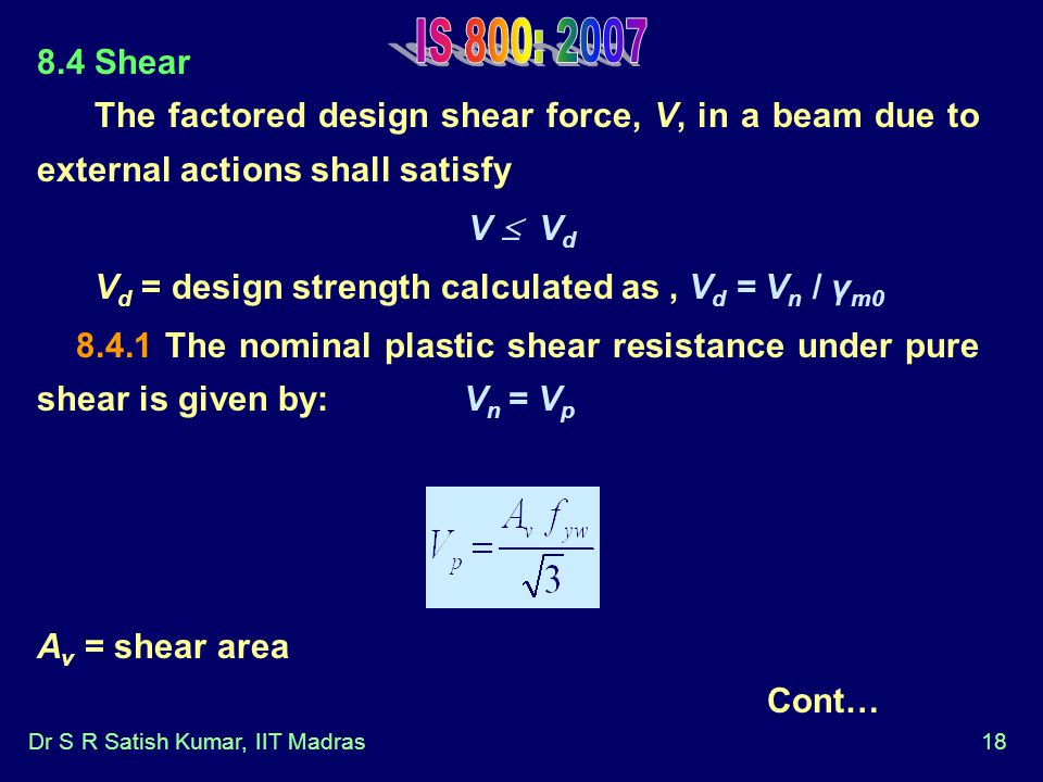 IS 800: Shear. The factored design shear force, V, in a beam due to external actions shall satisfy.