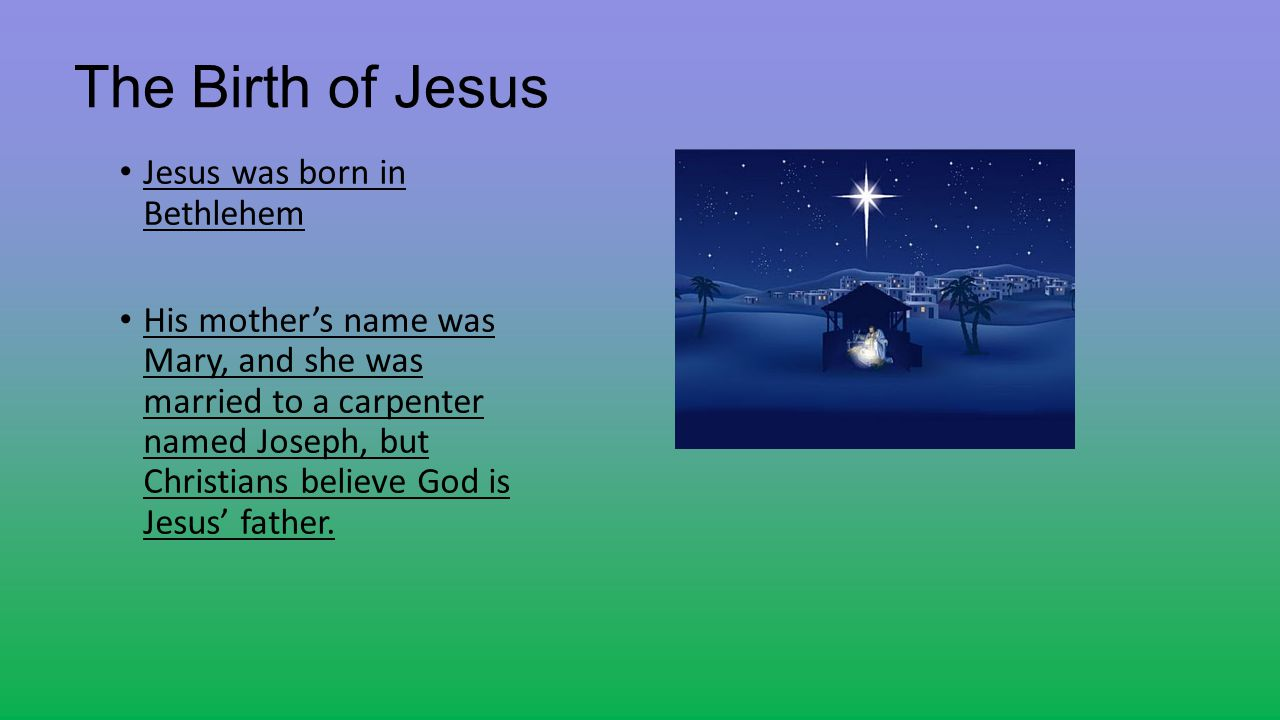 The Birth of Jesus Jesus was born in Bethlehem