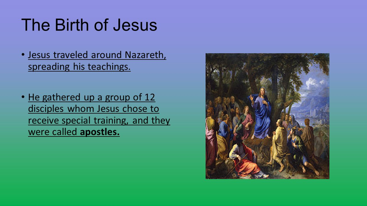 The Birth of Jesus Jesus traveled around Nazareth, spreading his teachings.