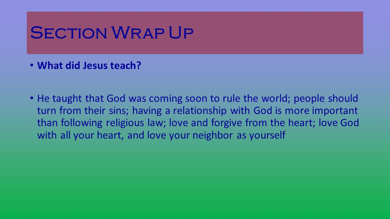 Section Wrap Up What did Jesus teach